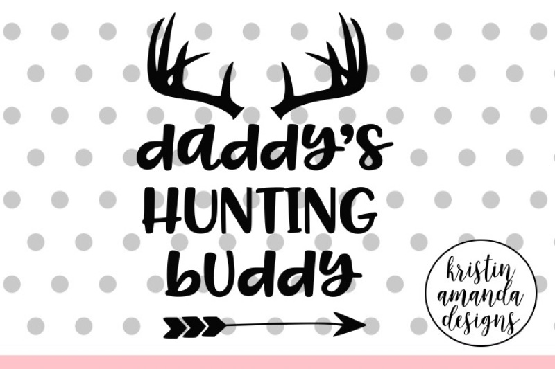 Daddy S Hunting Buddy Svg Dxf Eps Png Cut File Cricut