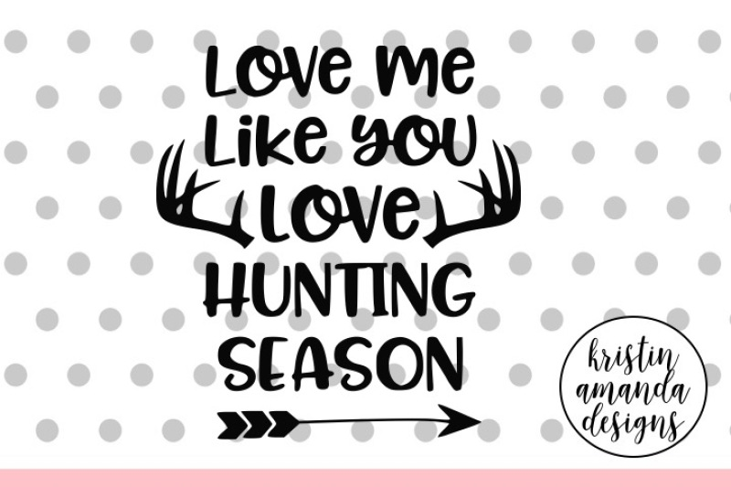 Love Me Like You Love Hunting Season Svg Dxf Eps Png Cut File