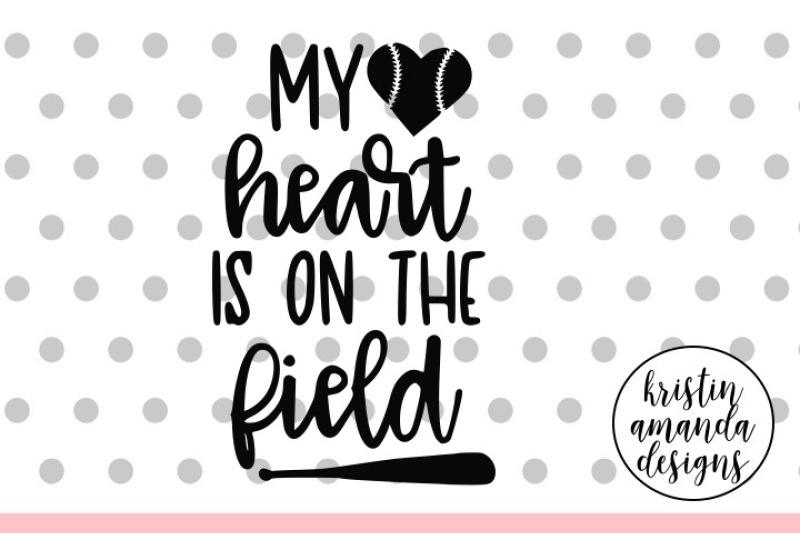 My Heart Is On The Field Baseball Svg Dxf Eps Png Cut File