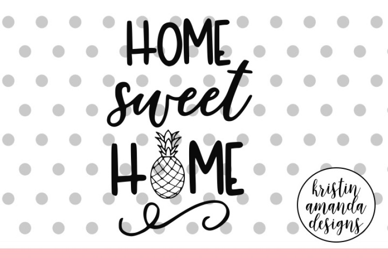 Home Sweet Home Pineapple Svg Dxf Eps Png Cut File Cricut