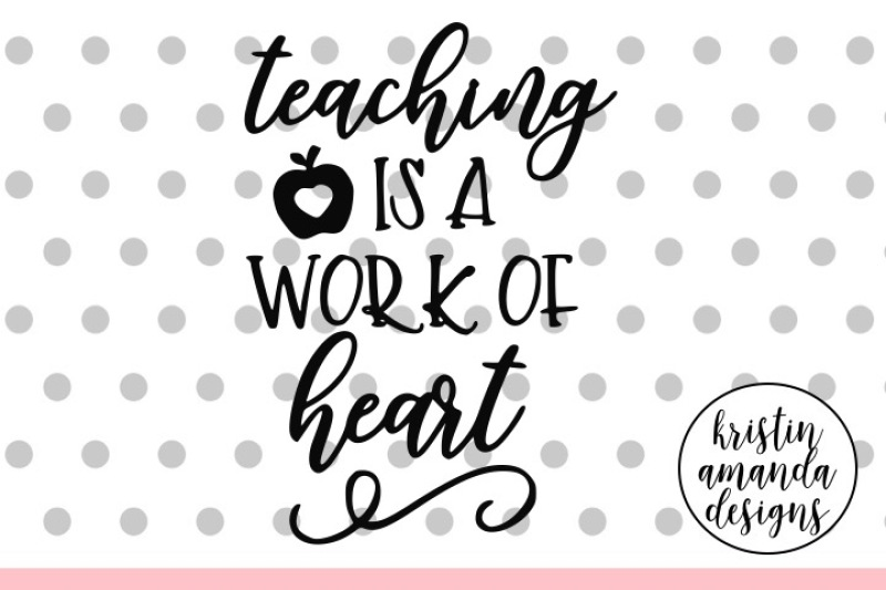 Free Teaching Is A Work Of Heart Teacher Svg Dxf Eps Png Cut File Cricut