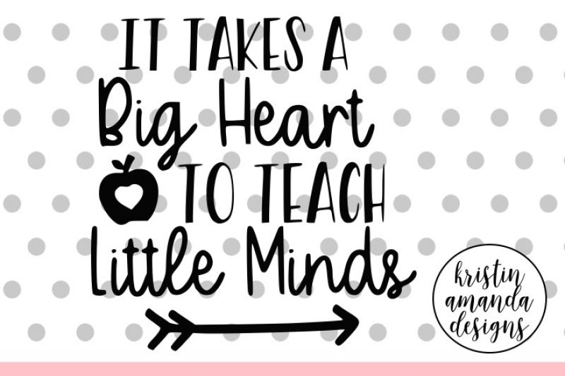 It Takes A Big Heart To Teach Little Minds Svg Dxf Eps Png Cut