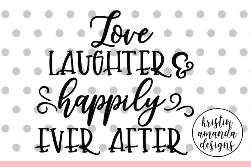 Love Laughter And Happily Ever After Wedding Svg Dxf Eps Png Cut