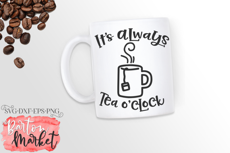 It's Always Tea O'Clock SVG DXF EPS PNG By BartonMarket