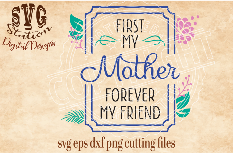 First My Mother Forever My Friend Svg Dxf Png Eps Cutting File Silhouette Cricut Scal Design Free Gable Box Svg File