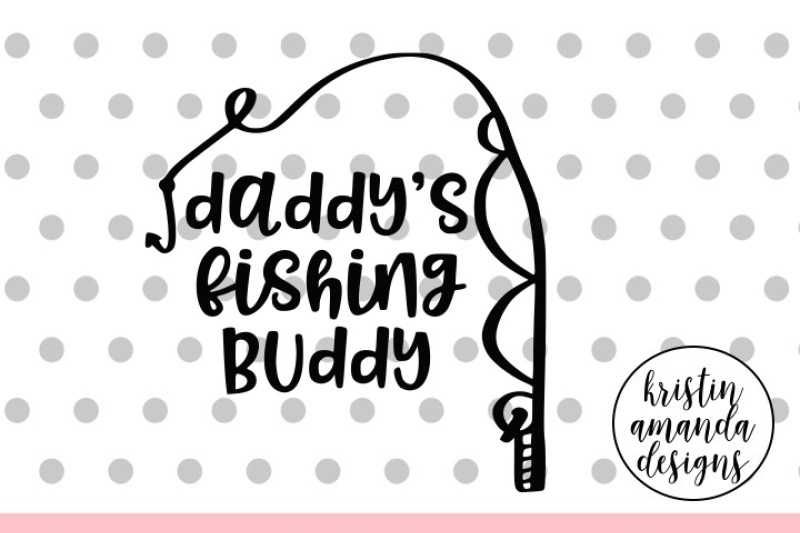 Daddy S Fishing Buddy Svg Dxf Eps Png Cut File Cricut Silhouette By Kristin Amanda Designs Svg Cut Files Thehungryjpeg Com