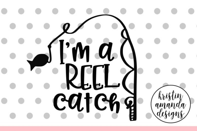 Download I M A Reel Catch Fishing Life Is Better At The Lake Svg Dxf Eps Png Cut File Cricut Silhouette By Kristin Amanda Designs Svg Cut Files Thehungryjpeg Com