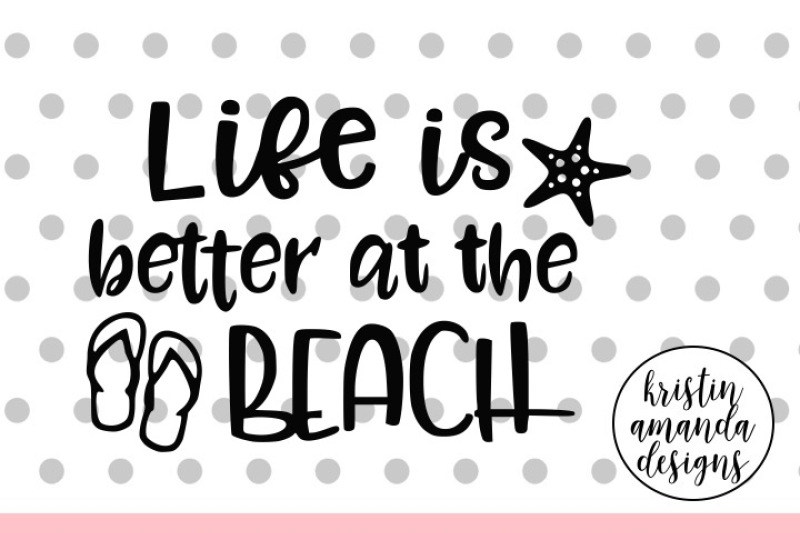 Free Life Is Better At The Beach Summer Svg Dxf Eps Png Cut File Cricut Silhouette Crafter File