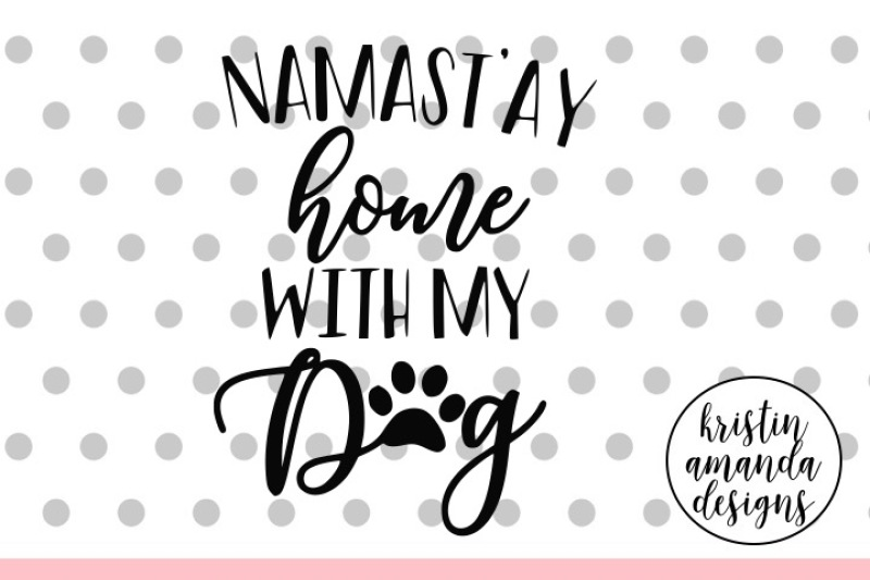 Free Namast'ay Home With My Dog SVG DXF EPS PNG Cut File • Cricut