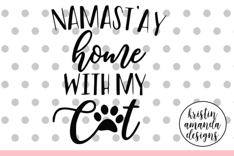 Namast Ay Home With My Cat Svg Dxf Eps Png Cut File Cricut