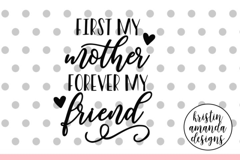First My Mother Forever My Friend Mother S Day Svg Dxf Eps Png Cut