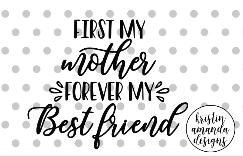 First My Mother Forever My Best Friend Mother S Day Svg Dxf Eps