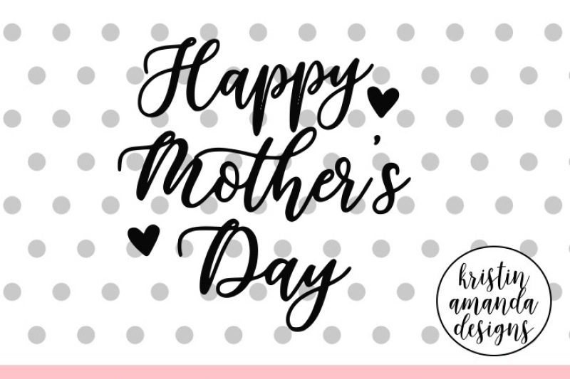 Happy Mother S Day Svg Dxf Eps Png Cut File Cricut Silhouette