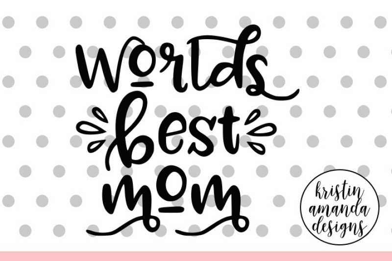 World S Best Mom Mother S Day Svg Dxf Eps Png Cut File Cricut