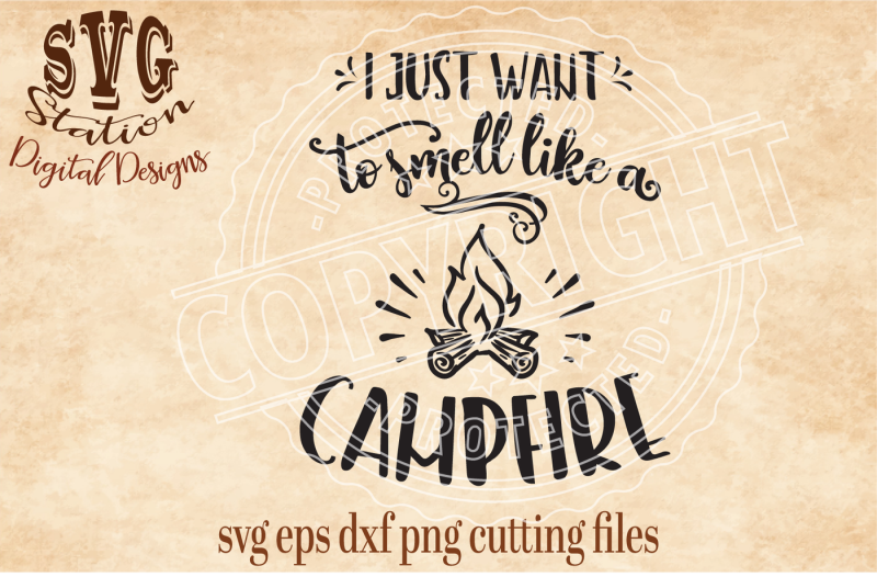 Free I Just Want To Smell Like A Campfire Svg Dxf Png Eps Cutting File Silhouette Cricut Scal Crafter File New Free Svg Files Cut Silhoeutte