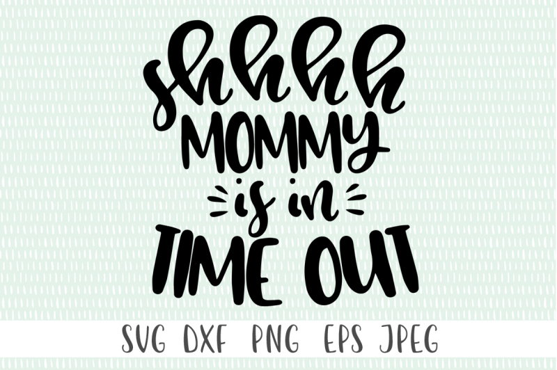 Download Free Shhhh Mommy Is In Time Out Crafter File