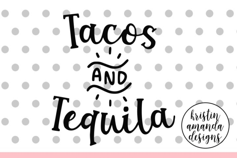 Tacos And Tequila Cinco De Mayo Svg Dxf Eps Png Cut File Cricut