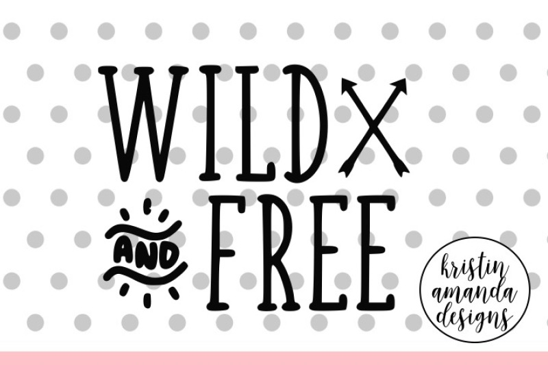 Wild And Free Svg Dxf Eps Png Cut File Cricut Silhouette By