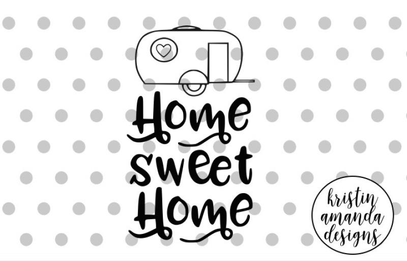Home Sweet Home Camper Svg Dxf Eps Png Cut File Cricut