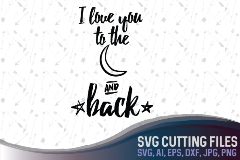 I Love You To The Moon And Back Svg Png Jpg Dxf Cdr Ai Eps