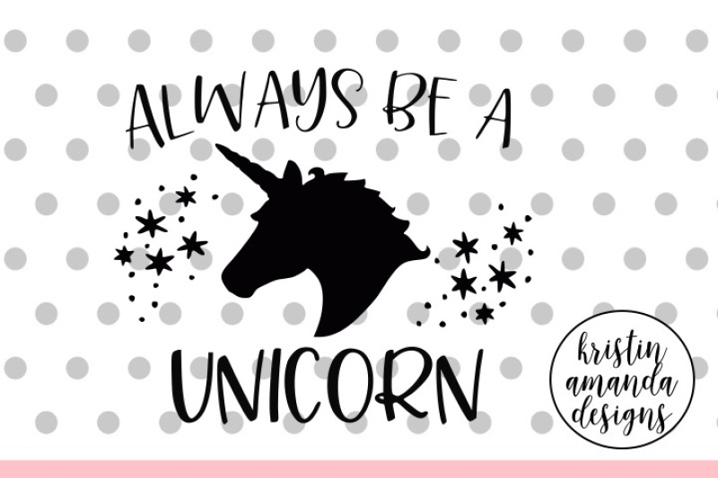 Always Be A Unicorn Svg Dxf Eps Png Cut File Cricut Silhouette