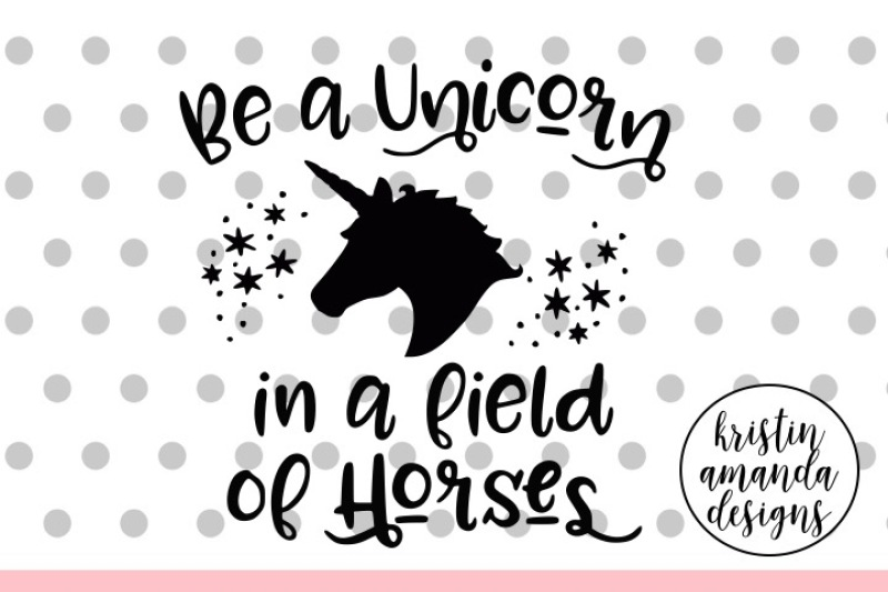 Be A Unicorn In A Field Of Horses Svg Dxf Eps Png Cut File