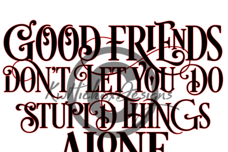Good Friends Don T Let You Do Stupid Things Alone Svg Dxf Eps