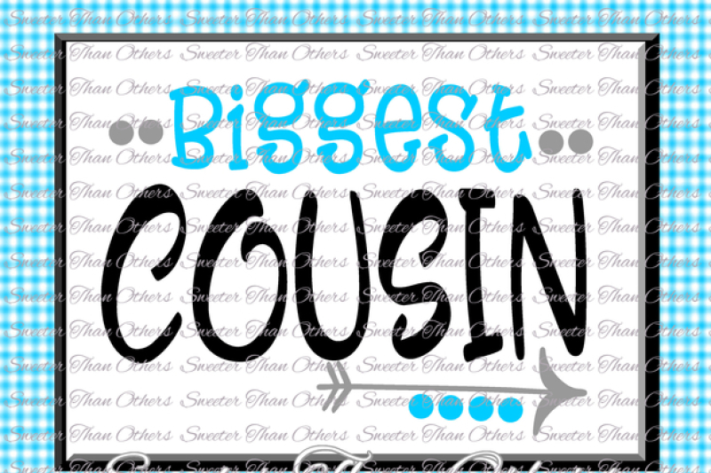 Cousins Svg Biggest Cousin Svg Family Svg Dxf Silhouette