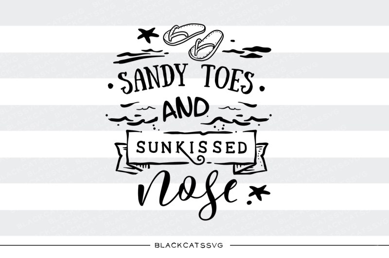 Sandy toes and sunkissed nose - summer svg - Free SVG Cut Quotes