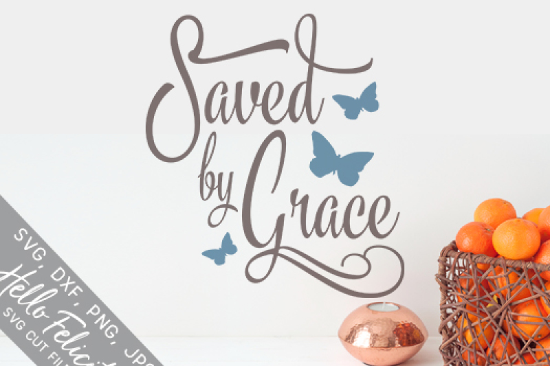Faith Saved By Grace Svg Cutting Files By Hello Felicity