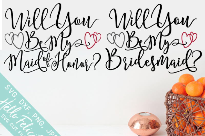 Will You Be My Maid Of Honor Bridesmaid Svg Cutting Files By Hello