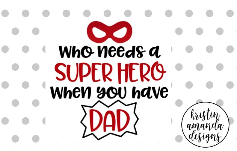 Who Needs A Superhero When You Have Dad Father S Day Svg Dxf Eps