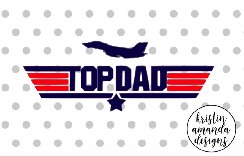 Top Dad Father S Day Svg Dxf Eps Png Cut File Cricut