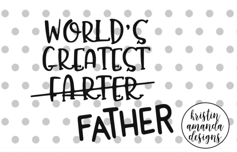World S Greatest Farter Father S Day Svg Dxf Eps Png Cut File