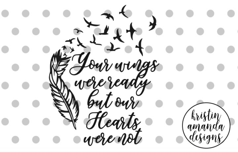 Your Wings Were Ready But Our Hearts Were Not Svg Dxf Eps Png Cut