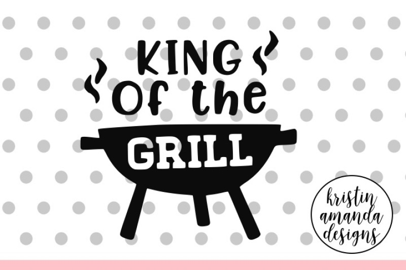 Free King of the Grill Father's Day SVG DXF EPS PNG Cut File