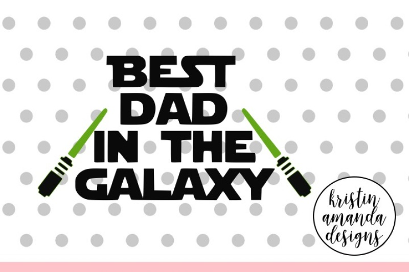 Best Dad In The Galaxy Star Wars Svg Dxf Eps Png Cut File Cricut