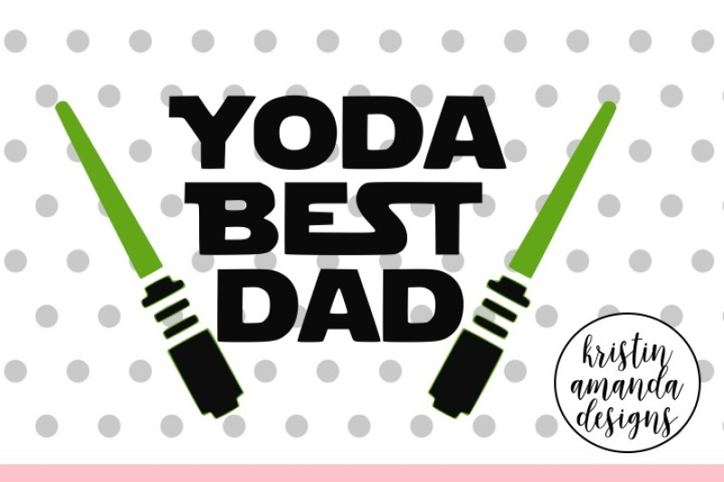 Yoda Best Dad Father S Day Svg Dxf Eps Png Cut File Cricut