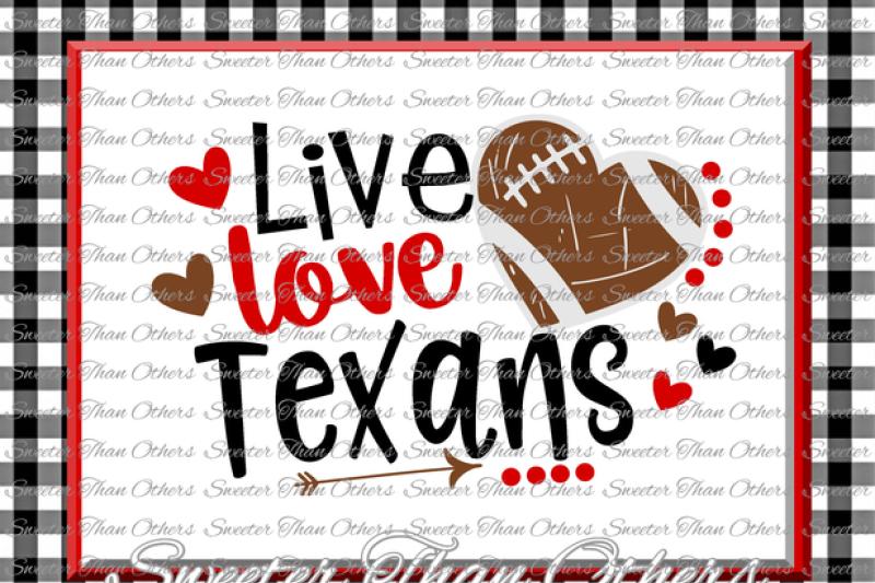 Football Svg Live Love Texans Football Svg Distressed Football