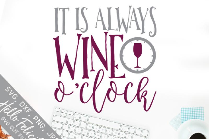 Free Wine It Is Always Wine O'Clock SVG Cutting Files