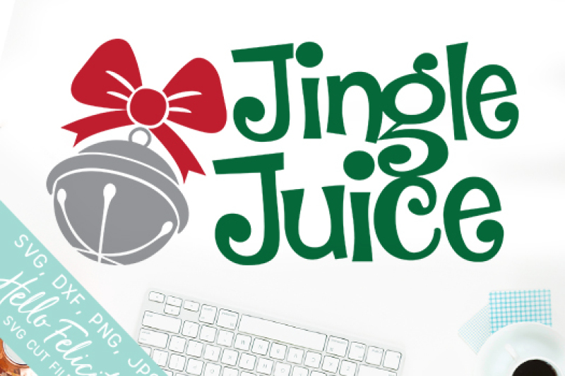 Christmas Jingle Juice Svg Cutting Files By Hello Felicity