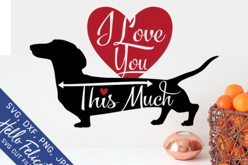 Dachshund I Love You This Much Svg Cutting Files By Hello Felicity