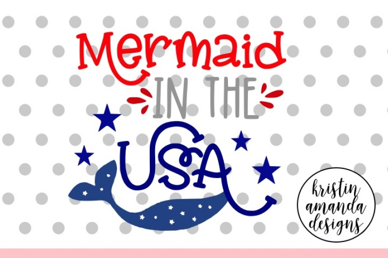 Mermaid In The Usa 4th Of July Svg Dxf Eps Png Cut File Cricut