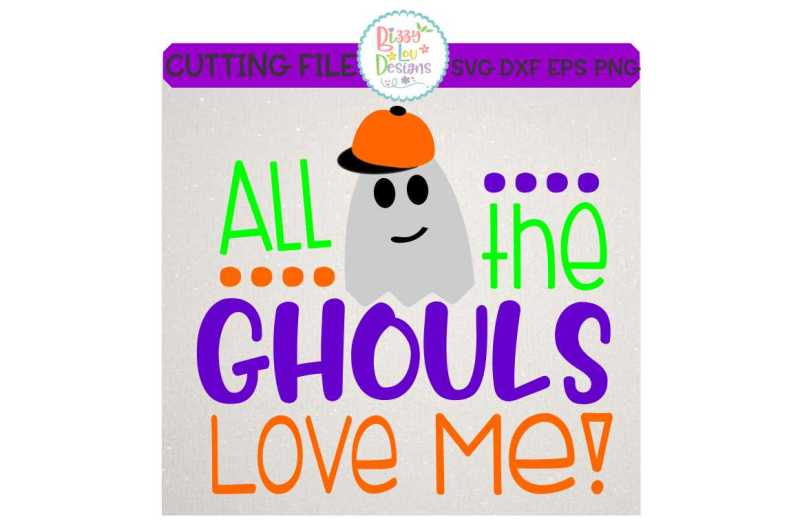 Free All The Ghouls Love Me Halloween Svg Dxf Eps Png Cutting File Crafter File Free Svg Files For Cutting Machine