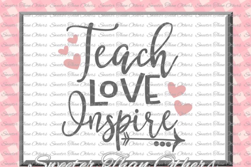 Teacher Svg Teach Love Inspire Svg Teacher Design Dxf Silhouette