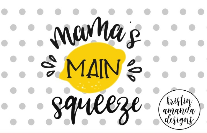 Free Mama S Main Squeeze Svg Dxf Eps Png Cut File Cricut Silhouette Crafter File Free Svg Vector Graphics To Download In Ai Svg Jpg And Png