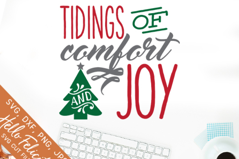 Christmas Tidings Of Comfort And Joy Svg Cutting Files By Hello