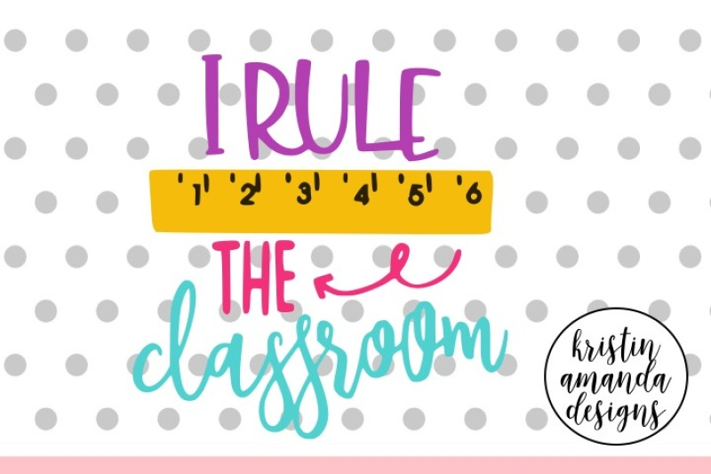 I Rule The Classroom Svg Dxf Eps Png Cut File Cricut