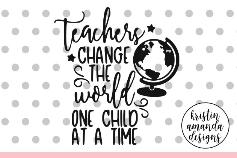 Teachers Change The World One Child At A Time Svg Dxf Eps Png Cut