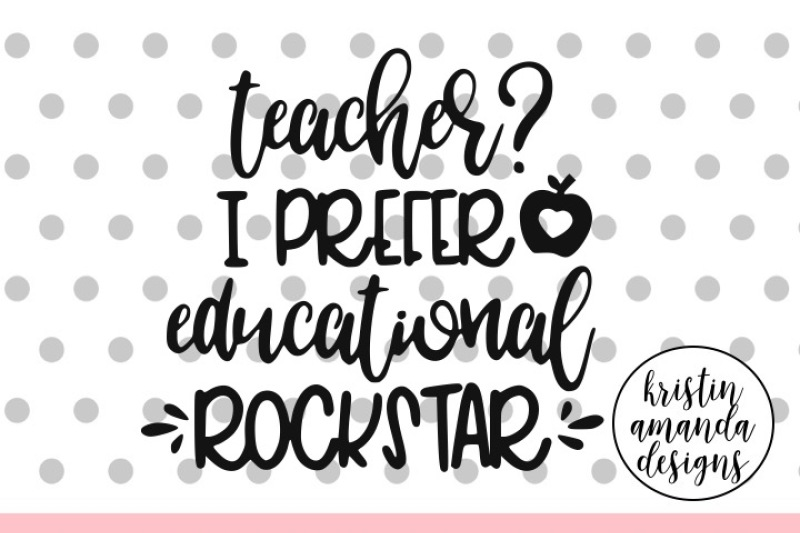 Teacher I Prefer Educational Rockstar Svg Dxf Eps Png Cut File Cricut Silhouette Scalable Vector Graphics Design Free Download Svg Files Spring
